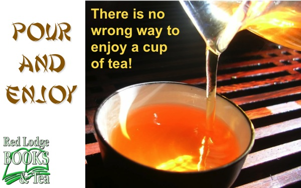 There is no wrong way to enjoy a cup of tea.