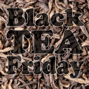 Black Tea Friday