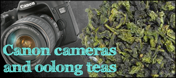 Canon cameras and oolong teas