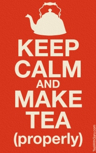 Keep Calm and Make Tea (properly)
